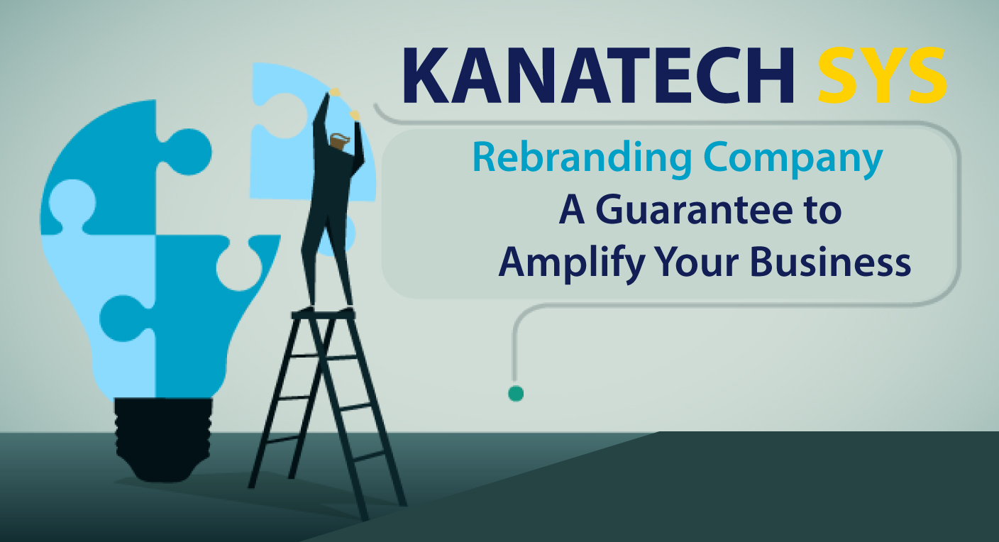Rebranding Your Company – A Guaranteed to Amplify Your Business